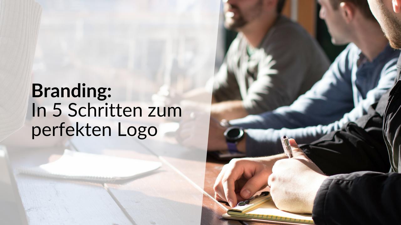 Branding: In 5 Schritten zum perfekten Logo