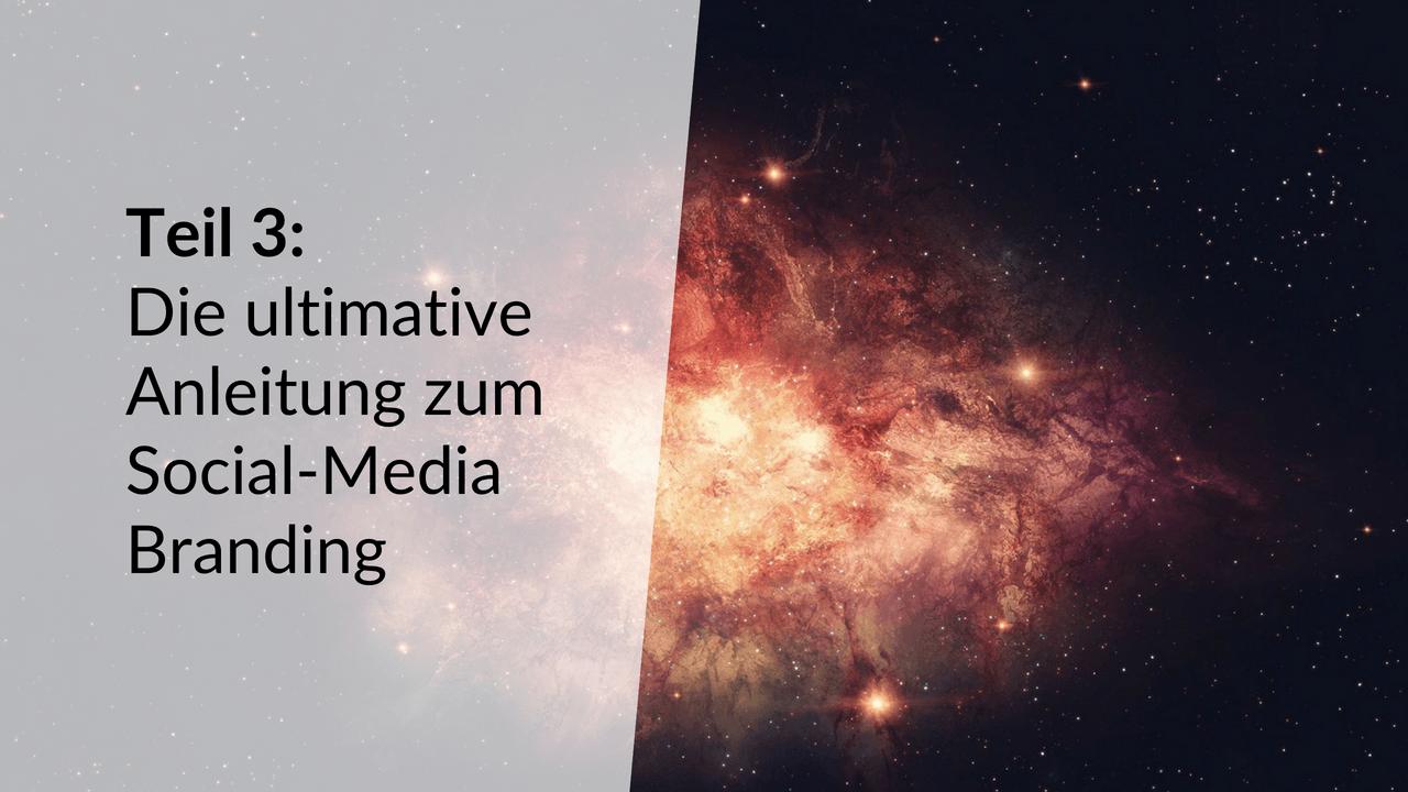 Teil 3: Die ulitmative Anleitung zum Social-Media Branding